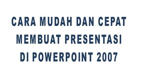 tips membuat video presentasi cara mudah dan cepat membuat presentasi di power point 2007
