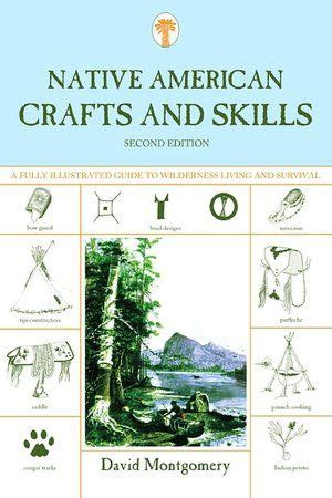 mountainman crafts skills a fully illustrated guide to wilderness living and survival native american crafts and skills a fully illustrated