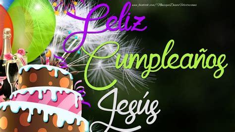 imagenes de jesus feliz 161 feliz compea 241 os jes 250 s felicitaciones de cumplea 241 os