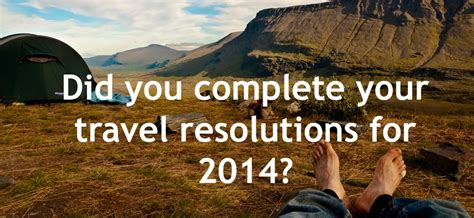 travel resolutions 2014 6 achievable travel resolutions