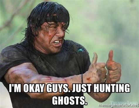 Okay Meme Generator - i m okay guys just hunting ghosts sylvester stallone