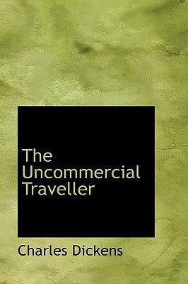 the uncommercial traveller books the uncommercial traveller by charles dickens paperback