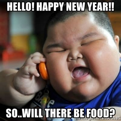 Happy New Year Meme - hello happy new year so will there be food fat