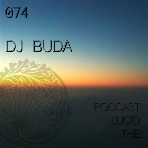 download mp3 dj lulu the lucid podcast 074 dj buda lulu rouge lucidflow