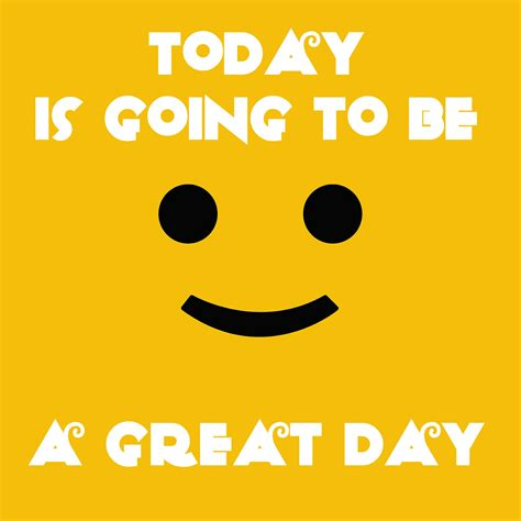 today is its going to be a day quotes quotesgram