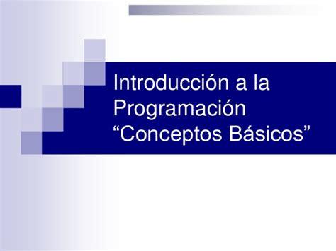 introduccion a la programacion introduccion a la programacion conceptos basicos