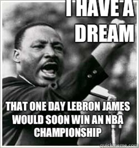 I Have A Dream Meme - i have a dream that one day lebron james would soon win an