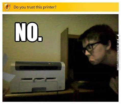 Printer Meme - do you trust this printer