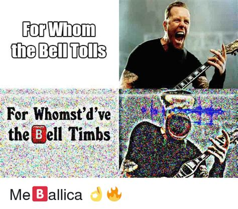 for for for whom the bel tolls for whomst d ve the bell timbs