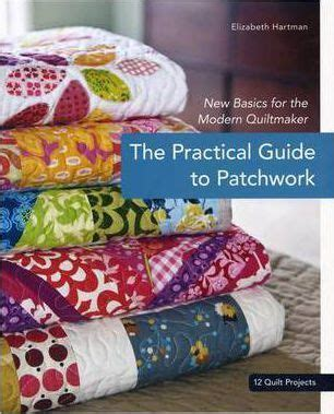 The Practical Guide To Patchwork - practical guide to patchwork elizabeth hartman