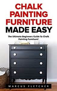 Chalk painting furniture made easy the ultimate beginners guide to