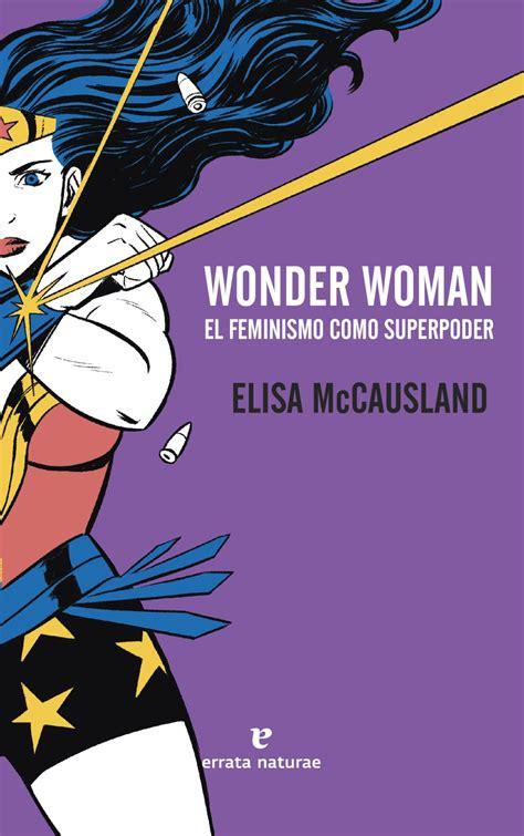 libro absolute wonder woman by fotorrelato de lobezna a la viuda negra estas son las superhero 237 nas m 225 s feministas de