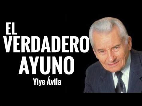predicaciones de yiye avila yiye 193 vila el verdadero ayuno pr 233 dicas cristianas