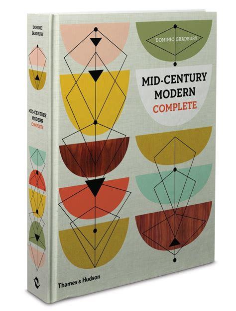 Mid Century Modern Home Design Books Mid Century Modern Complete