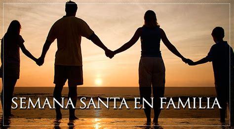 imagenes de la familia santa viviendo la semana santa en familia aci prensa