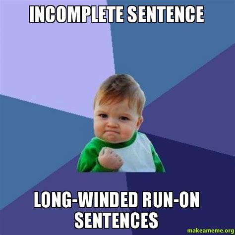 Meme Sentences - incomplete sentence long winded run on sentences success