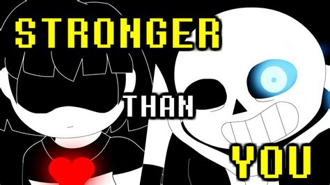 Stronger Than You sans battle stronger than you undertale animation