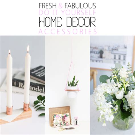 fresh and fabulous diy home decor accessories the