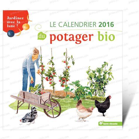 Calendrier Lunaire 2016 Potager Calendrier 2016 Du Potager Bio Jardinez Avec La Lune