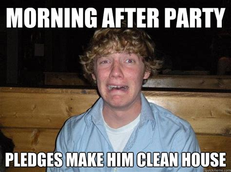 Morning After Meme - morning after party pledges make him clean house