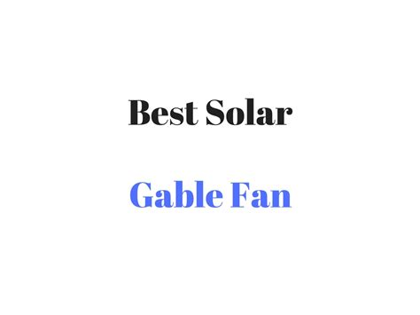 best solar gable fan best solar gable fan reviews buyer s guide for gable