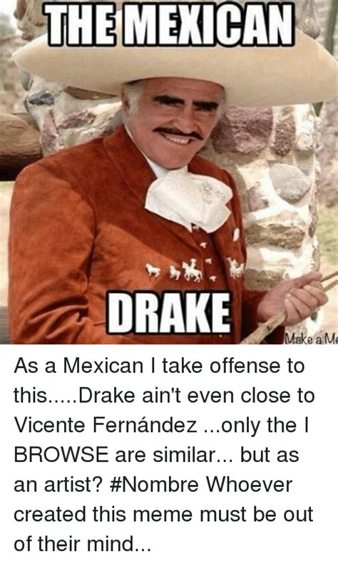 Vicente Fernandez Memes - the mexican drake make a me as a mexican i take offense to