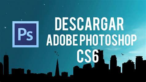 adobe photoshop cs6 free download full version español como descargar photoshop cs6 en espaol descargar
