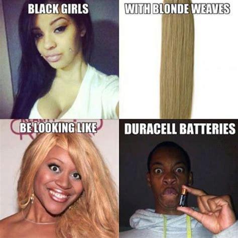 Funny Black Girl Meme - funny memes girls be like black girls with white weaves