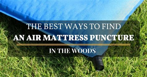 How To Find A In An Air Mattress by How To Find A In An Air Mattress With Almost No