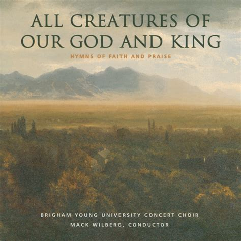 all creatures of our god and king by amy webb satb all creatures of our god and king cd byu concert choir