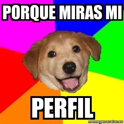 Advice Dog Meme Generator - meme advice dog porque miras mi perfil 14747051
