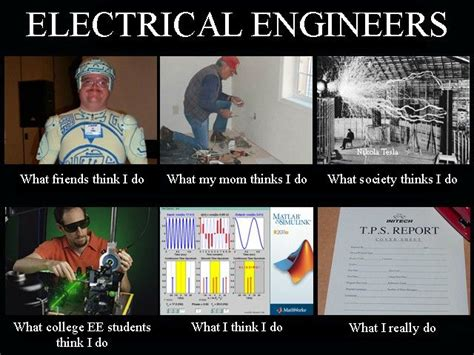 mechanical engineering student what think i do what electrical engineer what i think i do vs what i do college career humor tech