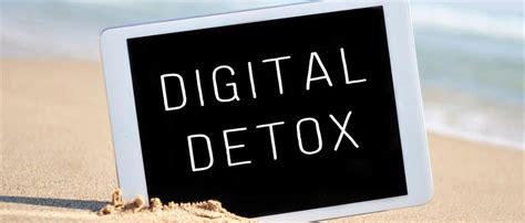 Digital Detox Holidays by Digital Detox Ditching Devices Is More Than A Summer