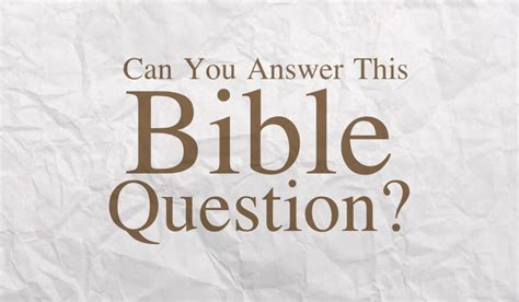 question bible can you answer this bible question radically christian