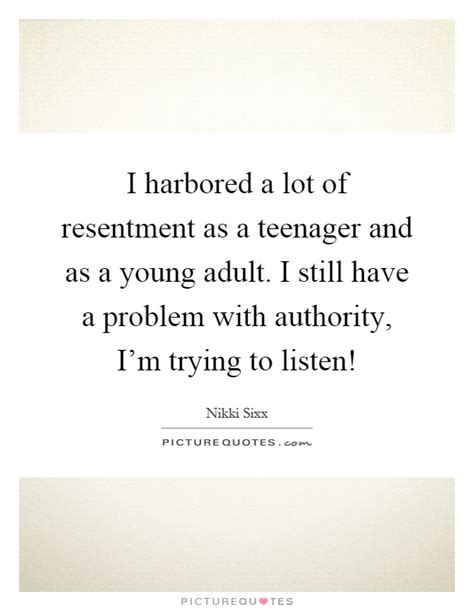 i still a lot of i harbored a lot of resentment as a and as a
