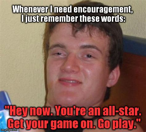 Meme Encouragement - 10 guy meme imgflip