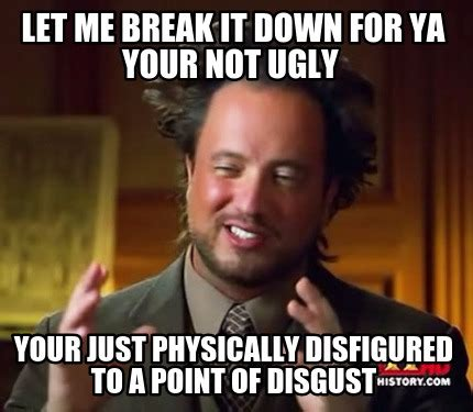Breaking Down Meme - disfigured memes image memes at relatably com