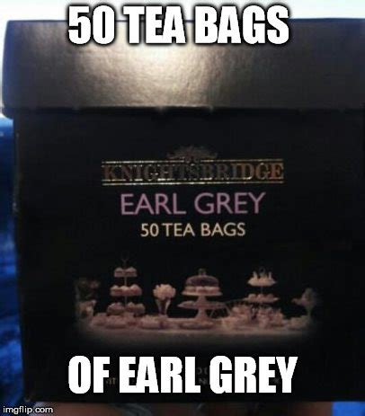 Tea Bag Meme - 50 tea bags od earl grey imgflip