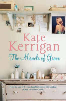 The Miracle Of Grace the miracle of grace kate kerrigan 9780330452250