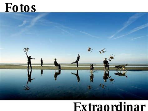 imagenes extraordinarias fotos extraordinarias