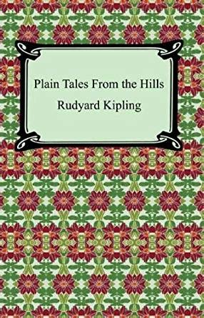 by rudyard kipling plain tales from the hills plain tales from the hills with biographical introduction