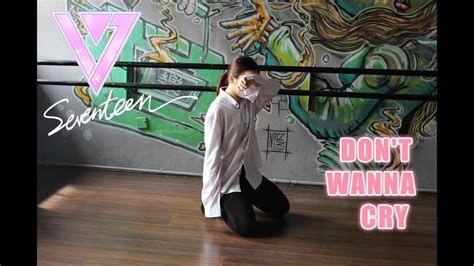 tutorial dance seventeen don t wanna cry seventeen 울고 싶지 않아 don t wanna cry dance cover by r3d