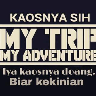 Kaos Yakin yakin kamu kelihatan keren pakai kaos my trip my adventure