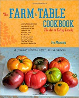 farm to table cookbook the farm to table cookbook the art of eating locally ivy