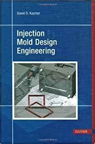 design engineer amazon injection mold design engineering david kazmer david o