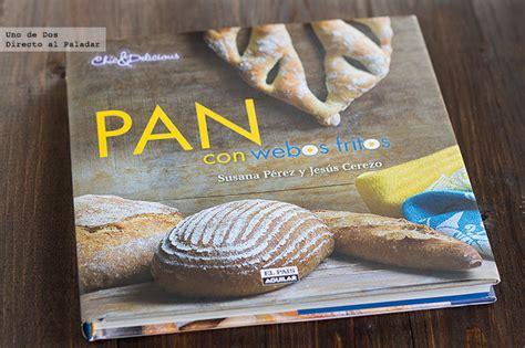 libro el pan de la pan con webos fritos libro de recetas