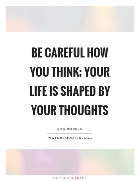 Think You Your by Be Careful Quotes Be Careful Sayings Be Careful