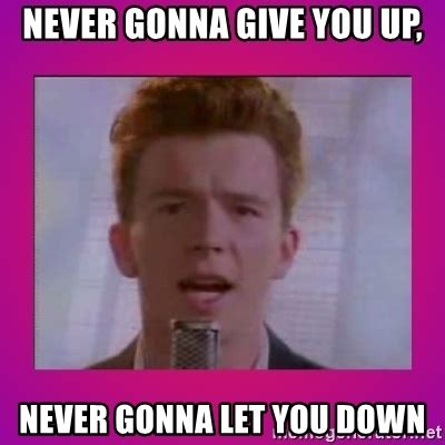 Never Gonna Give You Up Meme - never gonna give you up never gonna let you down rick
