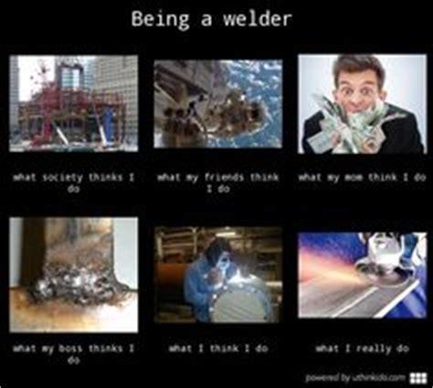 Welder Meme - the life of welding on pinterest welding miller welders