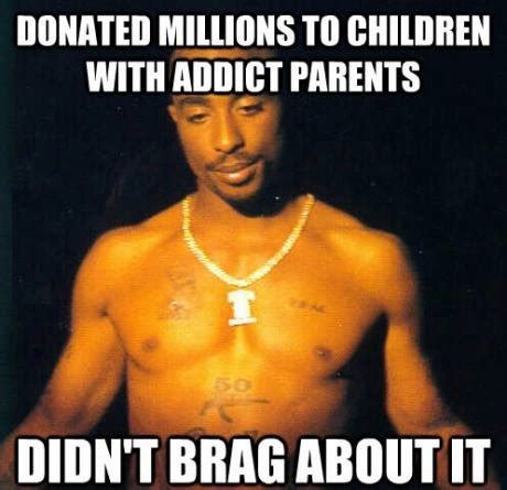 2pac Meme - tupac shakur donated millions to children with addict